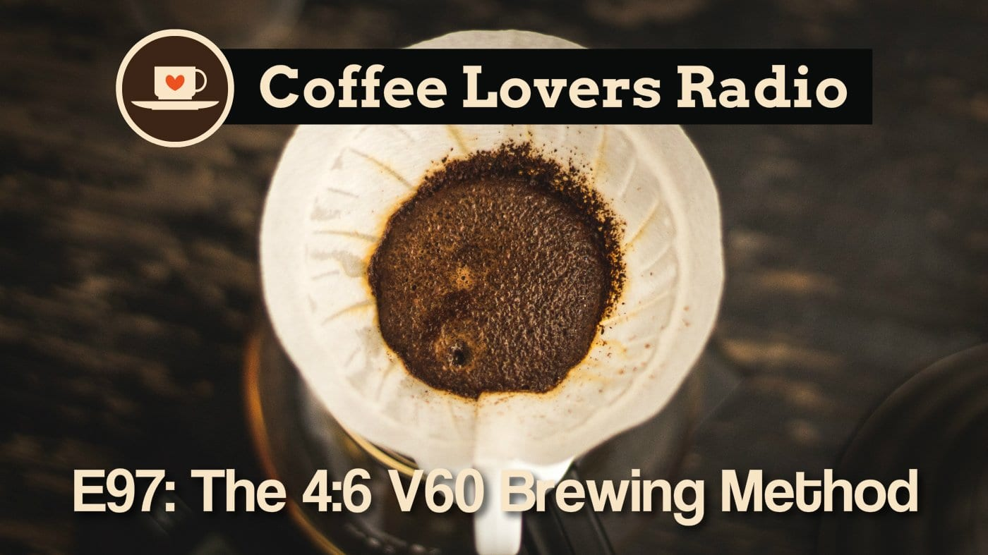 The 4:6 V60 Brewing Method - Coffee Lovers Radio