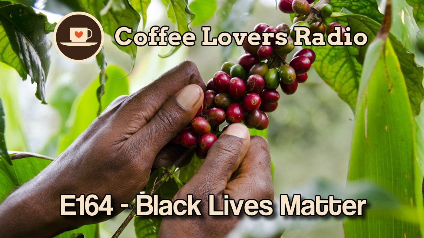 Black Lives Matter - Episode 164 - Coffee Lovers Radio - Coffee Podcast