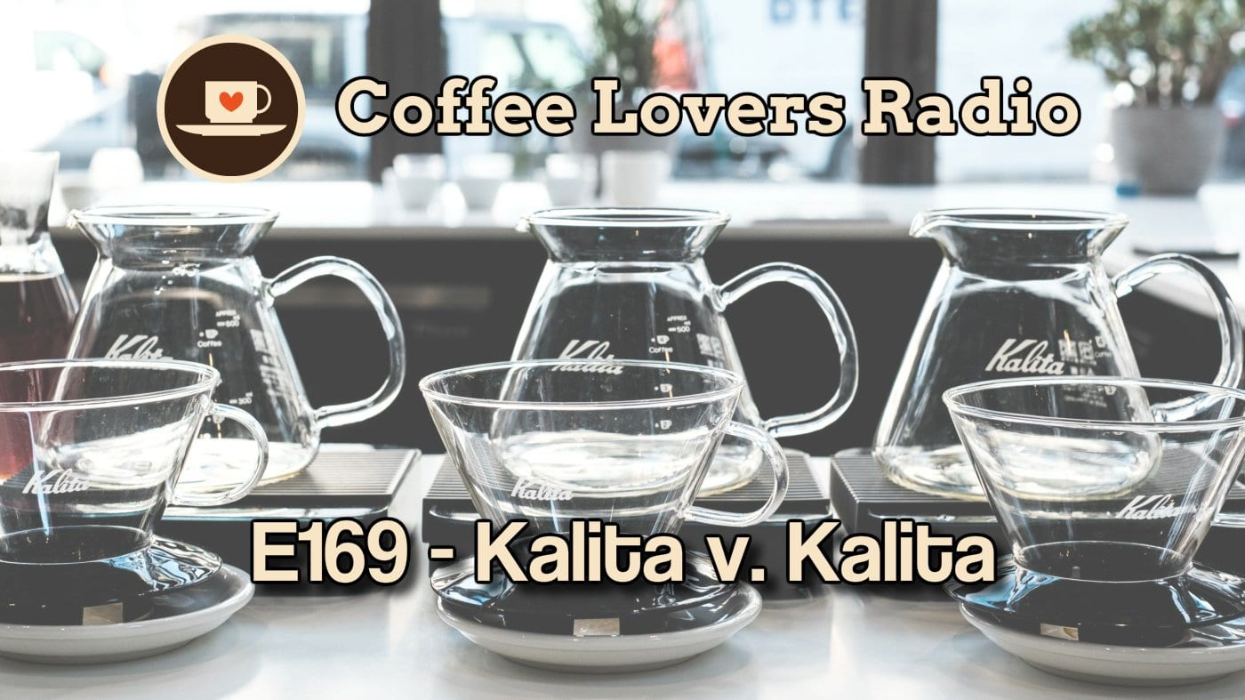 E169 - Kalita vs Kalita - Coffee Lovers Radio - Coffee Podcast