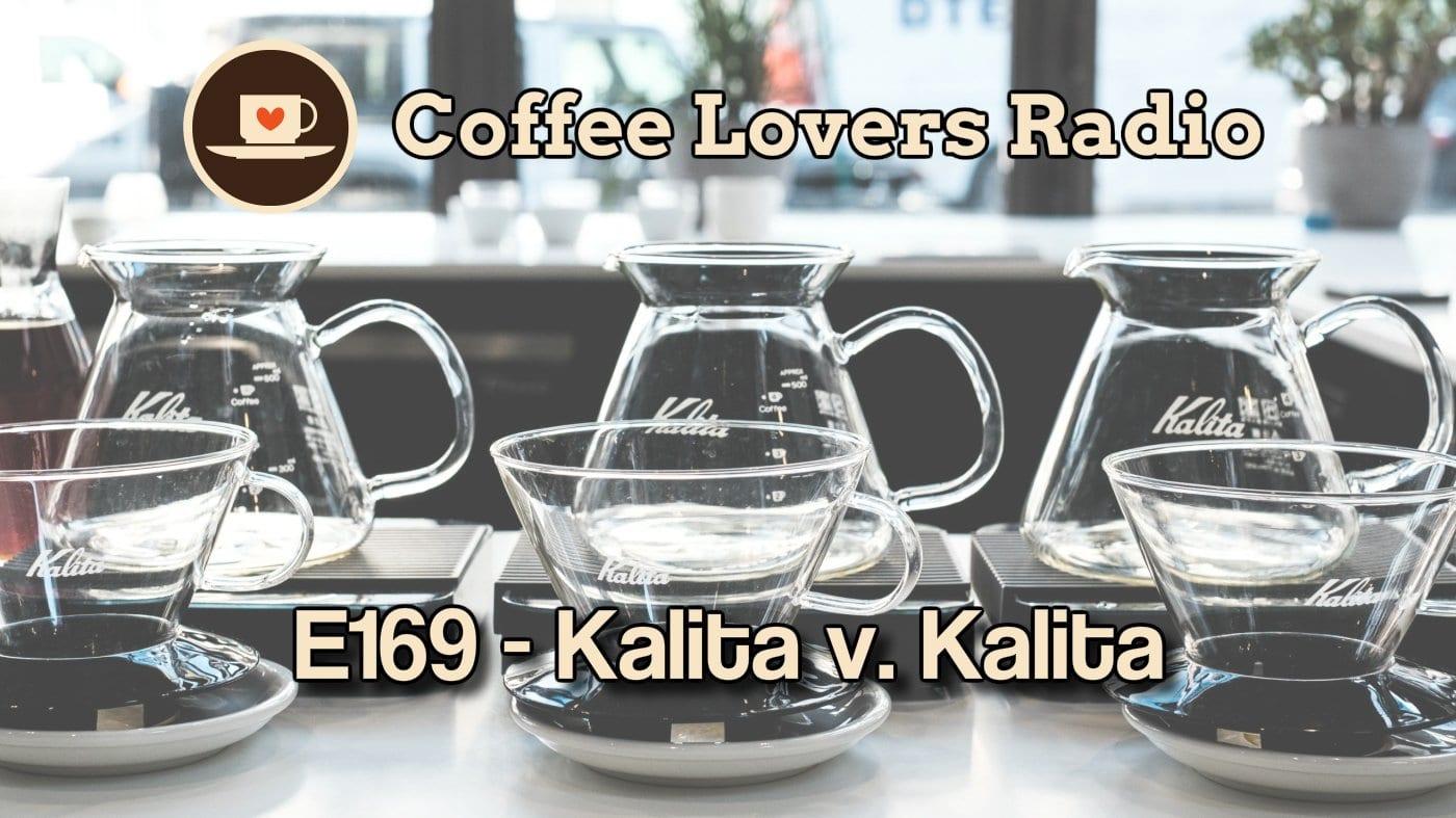 E169 - Kalita vs Kalita - Coffee Lovers Radio - Coffee Podcast