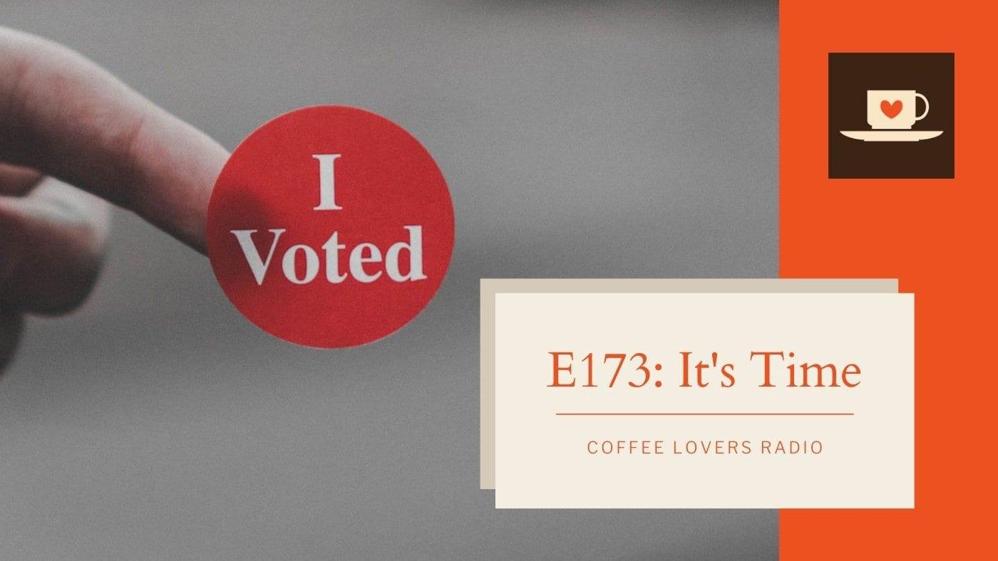 E173 - It's Time - Go Vote