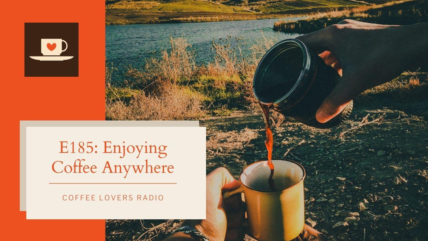 coffee lovers radio coffee podcast episode 185 coffee anywhere